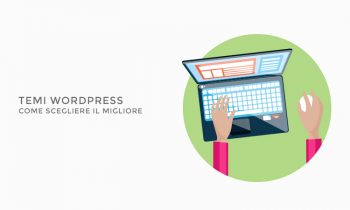 Temi WordPress, come scegliere il migliore.